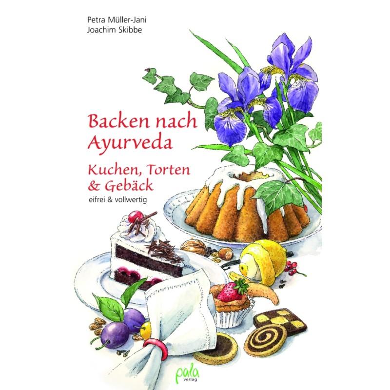 Backen nach Ayurveda - Kuchen, Torten u. Gebäck