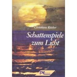 Christiane Rücker: Schattenspiele zum Licht